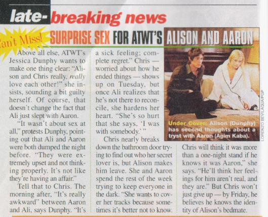 October 2003. Soap Opera Digest 'Late-Breaking News': Surprise Sex For ATWT's Alison and Aaron. Agim Kaba (Aaron) and Jessica Dunphy.